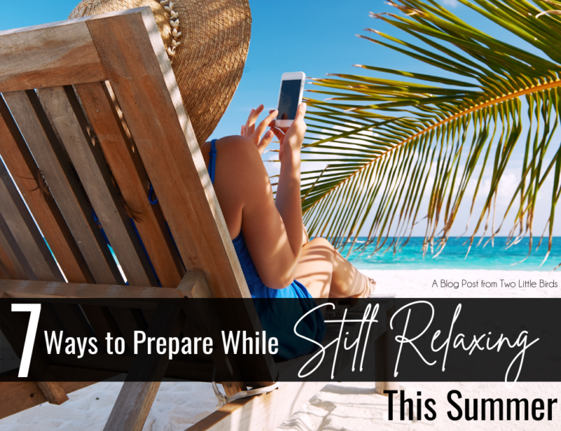 7 Ways to Prepare While Still Relaxing This Summer